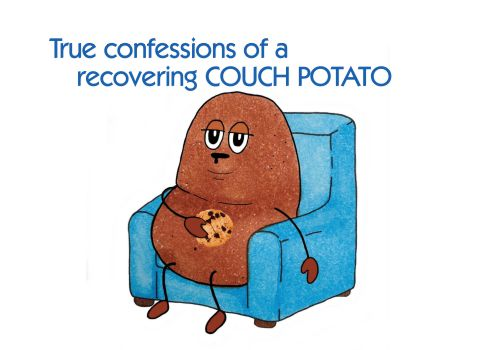 True Confessions of a 'recovering'  Couch Potato