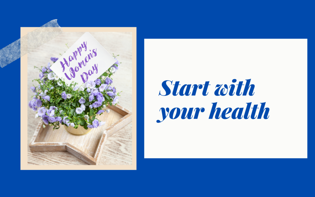 Women's Day: Start with your Health