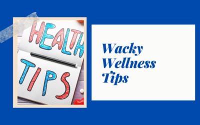 Wacky Wellness Tips that Work