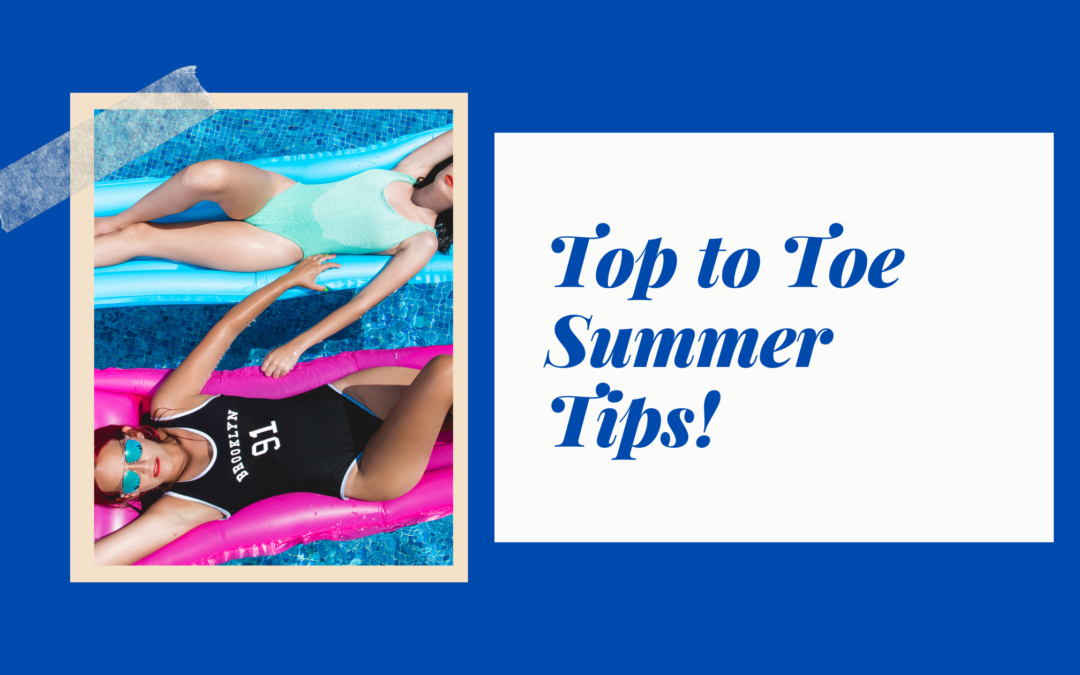 Top to Toe Summer Tips!
